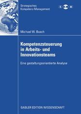 Kompetenzsteuerung in Arbeits- und Innovationsteams Eine gestaltungsorientierte Analyse