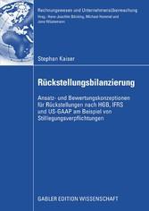 Rückstellungsbilanzierung Ansatz- und Bewertungskonzeptionen für Rückstellungen nach HGB, IFRS und US-GAAP am Beispiel von Stilllegungsverpflichtungen