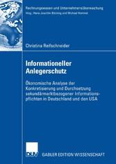 Informationeller Anlegerschutz Ökonomische Analyse der Konkretisierung und Durchsetzung sekundärmarktbezogener Informationspflichten in Deutschland und den USA