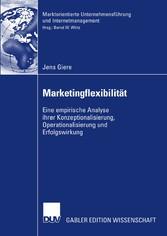 Marketingflexibilität Eine empirische Analyse ihrer Konzeptionalisierung, Operationalisierung und Erfolgswirkung