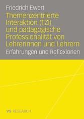 Themenzentrierte Interaktion (TZI) und pädagogische Professionalität von Lehrerinnen und Lehrern Erfahrungen und Reflexionen