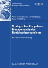 Strategisches Kompetenz-Management in der Betriebswirtschaftslehre Eine Standortbestimmung