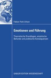 Emotionen und Führung Theoretische Grundlagen, empirische Befunde und praktische Konsequenzen
