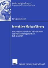 Interaktive Markenführung Der persönliche Verkauf als Instrument des Markenmanagements im B2B-Geschäft