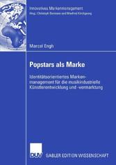 Popstars als Marke Identitätsorientiertes Markenmanagement für die musikindustrielle Künstlerentwicklung und -vermarktung