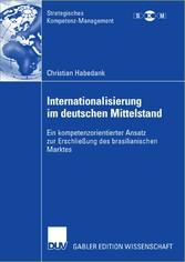 Internationalisierung im deutschen Mittelstand Ein kompetenzorientierter Ansatz zur Erschließung des brasilianischen Marktes