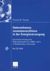 Unternehmenszusammenschlüsse in der Energieversorgung Empirische Analyse der Übernahmewelle der 1990er Jahre in Nordamerika und Europa