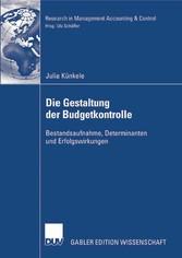 Die Gestaltung der Budgetkontrolle Bestandsaufnahme, Determinanten und Erfolgswirkungen
