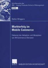Markterfolg im Mobile Commerce Faktoren der Adoption und Akzeptanz von M-Commerce-Diensten