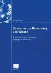 Strategien zur Bewahrung von Wissen Zur Sicherung nachhaltiger Wettbewerbsvorteile