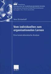 Vom individuellen zum organisationalen Lernen Eine konstruktivistische Analyse