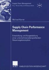 Supply Chain Performance Management Entwicklung und Ausgestaltung einer unternehmensübergreifenden Steuerungskonzeption