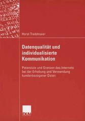 Datenqualität und individualisierte Kommunikation Potenziale und Grenzen des Internets bei der Erhebung und Verwendung kundenbezogener Daten