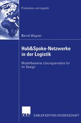 &Spoke-Netzwerke in der Logistik Modellbasierte Lösungsansätze für ihr Design