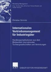 Internationales Vertriebsmanagement für Industriegüter Handlungsimplikationen aus dem Blickwinkel internationaler Tochtergesellschaften und Vertretungen