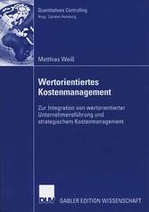 Wertorientiertes Kostenmanagement Zur Integration von wertorientierter Unternehmensführung und strategischem Kostenmanagement