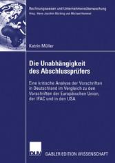 Die Unabhängigkeit des Abschlussprüfers Eine kritische Analyse der Vorschriften in Deutschland im Vergleich zu den Vorschriften der Europäischen Union, der IFAC und in den USA