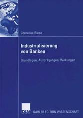 Industrialisierung von Banken Grundlagen, Ausprägungen, Wirkungen