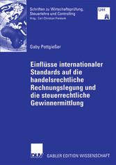 Einflüsse internationaler Standards auf die handelsrechtliche Rechnungslegung und die steuerrechtliche Gewinnermittlung Kritische Analyse der Entwicklung des deutschen Bilanzierungssystems unter Berücksichtigung mittelständischer Unternehmen