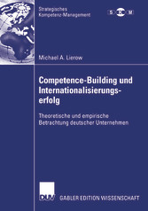 Competence-Building und Internationalisierungserfolg Theoretische und empirische Betrachtung deutscher Unternehmen