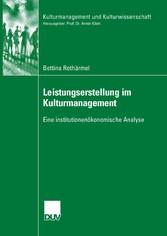 Leistungserstellung im Kulturmanagement Eine institutionenökonomische Analyse