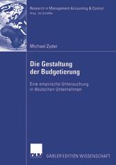 Die Gestaltung der Budgetierung Eine empirische Untersuchung in deutschen Unternehmen