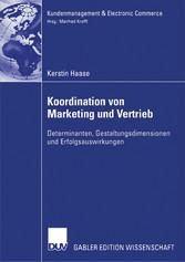Koordination von Marketing und Vertrieb Determinanten, Gestaltungsdimensionen und Erfolgsauswirkungen
