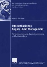 Internetbasiertes Supply Chain Management Konzeptionalisierung, Operationalisierung und Erfolgswirkung