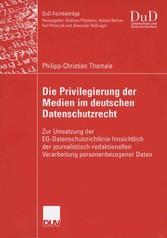 Die Privilegierung der Medien im deutschen Datenschutzrecht Zur Umsetzung der EG-Datenschutzrichtlinie hinsichtlich der journalistisch-redaktionellen Verarbeitung personenbezogener Daten