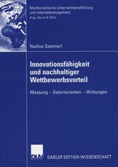 Innovationsfähigkeit und nachhaltiger Wettbewerbsvorteil Messung - Determinanten - Wirkungen
