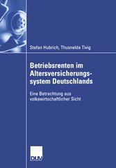 Betriebsrenten im Altersversicherungssystem Deutschlands Eine Betrachtung aus volkswirtschaftlicher Sicht