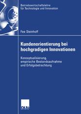 Kundenorientierung bei hochgradigen Innovationen Konzeptualisierung, empirische Bestandsaufnahme und Erfolgsbetrachtung