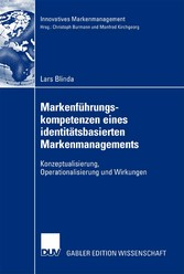 Markenführungskompetenzen eines identitätsbasierten Markenmanagements Konzeptualisierung, Operationalisierung und Wirkungen