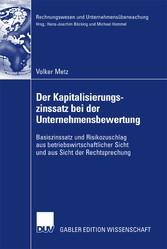 Der Kapitalisierungszinssatz bei der Unternehmensbewertung Basiszinssatz und Risikozuschlag aus betriebswirtschaftlicher Sicht und aus Sicht der Rechtsprechung