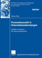 Personalauswahl in Unternehmensberatungen Validität und Nutzen der Eignungsdiagnostik