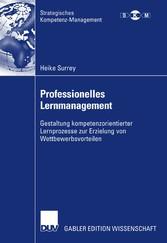 Professionelles Lernmanagement Gestaltung kompetenzorientierter Lernprozesse zur Erzielung von Wettbewerbsvorteilen