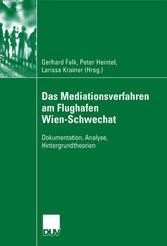 Das Mediationsverfahren am Flughafen Wien-Schwechat Dokumentation, Analyse, Hintergrundtheorien