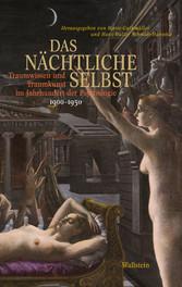 Das nächtliche Selbst Traumwissen und Traumkunst im Jahrhundert der Psychologie. Band II: 1900-1950
