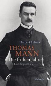Thomas Mann. Die frühen Jahre Eine Biographie
