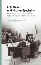 Fritz Bauer und 'Achtundsechzig' Positionen zu den Umbrüchen in Justiz, Politik und Gesellschaft