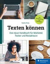 Texten können Das neue Handbuch für Marketer, Texter und Redakteure