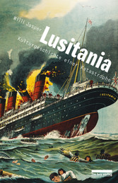 Lusitania Kulturgeschichte einer Katastrophe