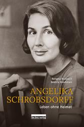 Angelika Schrobsdorff Leben ohne Heimat, Mit Texten von Beatrix Brockman und Fotografien von Rengha Rodewill