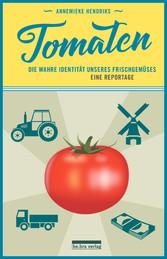 Tomaten Eine Reise in die absurde Welt des Frischgemüses