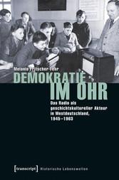 Demokratie im Ohr Das Radio als geschichtskultureller Akteur in Westdeutschland, 1945-1963