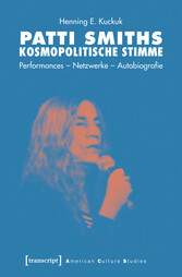 Patti Smiths kosmopolitische Stimme Performances - Netzwerke - Autobiografie