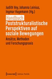 Handbuch Poststrukturalistische Perspektiven auf soziale Bewegungen Ansätze, Methoden und Forschungspraxis