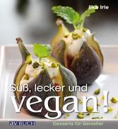 Süß, lecker und vegan Desserts für Genießer