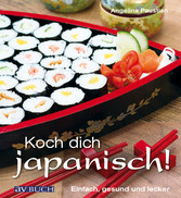 Koch dich japanisch! Einfach, gesund und lecker