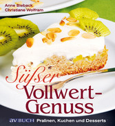 Süßer Vollwertgenuss Pralinen, Kuchen und Desserts